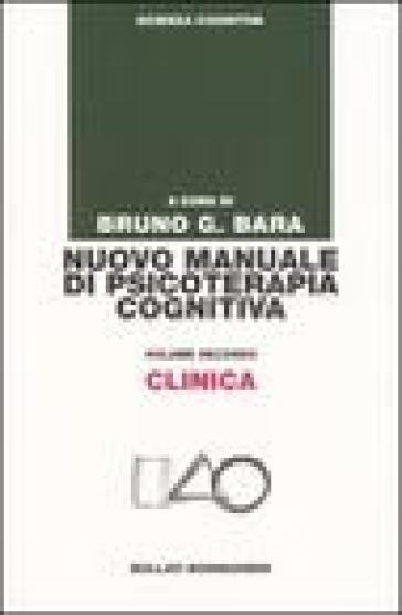 Nuovo manuale di psicoterapia cognitiva. 2.Clinica - B. G. Bara |