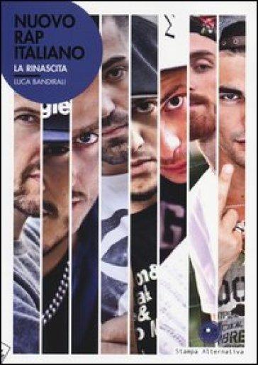 Nuovo rap italiano. La rinascita - Luca Bandirali | Thecosgala.com