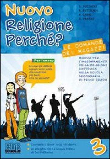 Nuovo religione perché? Le domande dei ragazzi. Con espansione online. Per la Scuola media. 3. - Sergio Bocchini |