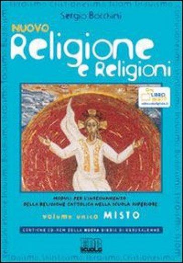 Nuovo religione e religioni. Moduli per l'insegnamento della religione cattolica. Volume unico. Con espansione online. Per le Scuole superiori. Con CD-ROM - Sergio Bocchini |