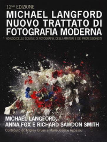 Nuovo trattato di fotografia moderna ad uso delle scuole di fotografia, degli amatori e dei professionisti. Ediz. a colori - Michael Langford | Jonathanterrington.com