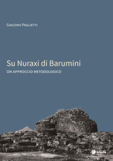 Su Nuraxi di Barumini. Un approccio metodologico - Giacomo Paglietti  