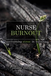 Nurse Burnout: Overcoming Stress in Nursing