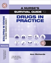 A Nurse s Survival Guide to Drugs in Practice E-BOOK