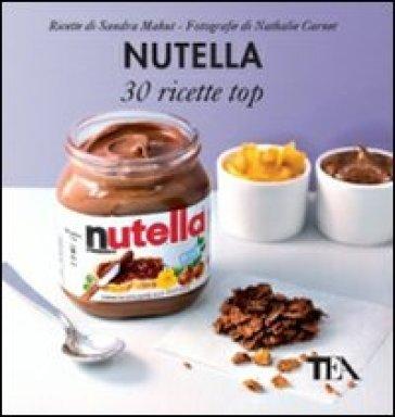 Nutella. 30 ricette top - Sandra Mahut | Rochesterscifianimecon.com