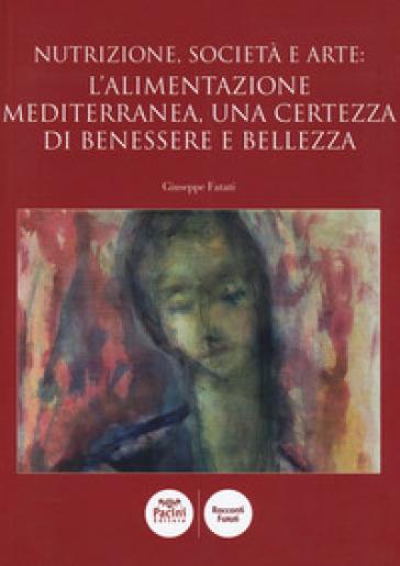Nutrizione, società e arte: l'alimentazione mediterranea, una certezza di benessere e bellezza - Giuseppe Fatati | Ericsfund.org