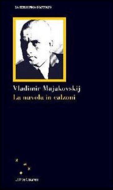 Nuvola in calzoni (La) - Vladimir Majakovskij |