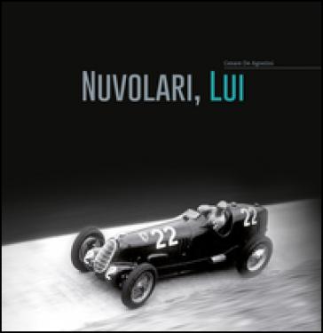 Nuvolari, lui. Ediz. bilingue - Cesare De Agostini | Thecosgala.com
