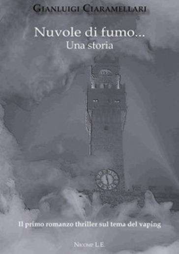 Nuvole di fumo... Una storia - Ciaramellari Gianluigi  