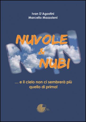 Nuvole & nubi... e il cielo non ci sembrerà più quello di prima! - Ivan D'Agostini  