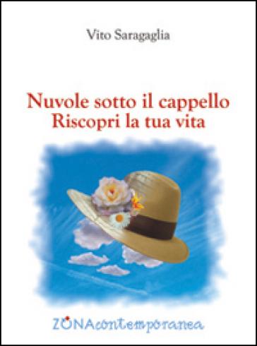 Nuvole sotto il cappello. Riscopri la tua vita - Vito Saragaglia  