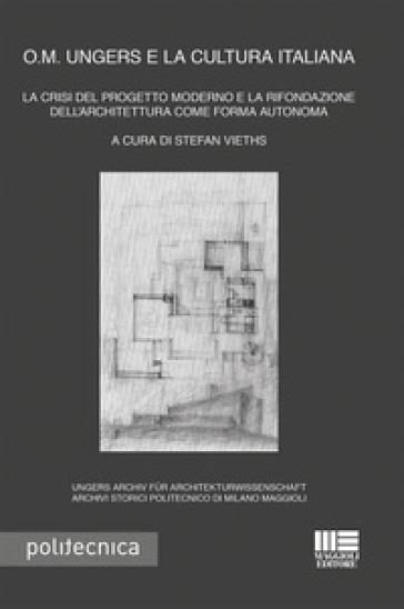O. M. Ungers e la cultura italiana. La crisi del progetto moderno e la rifondazione dell'architettura come forma autonoma