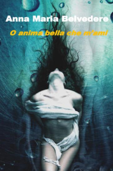 O anima bella che m'ami - Anna Maria Belvedere  
