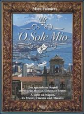 O sole mio. Uno sguardo su Napoli attraverso musica, cinema e teatro-A sight on Naples, its music, cinema and theatre. Con CD Audio