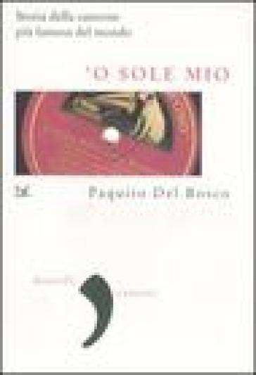 'O sole mio. La storia della canzone più famosa del mondo - Paquito Del Bosco | Rochesterscifianimecon.com