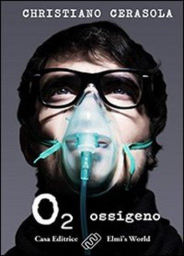 O2. Ossigeno - Christiano Cerasola |