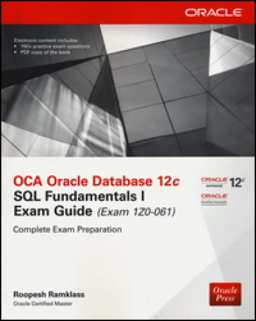 OCA Oracle Database 12c SQL fundamentals exam guide (Exam 1Z0-061). Con CD-ROM