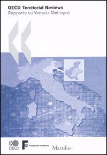 OECD Territorial Reviews. Rapporto su Venezia metropoli - Fondazione Venezia 2000 pdf epub