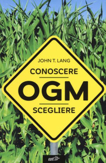OGM. Conoscere, scegliere - John T. Lang | Thecosgala.com