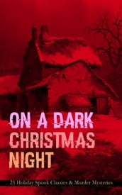 ON A DARK CHRISTMAS NIGHT - 25 Holiday Spook Classics & Murder Mysteries
