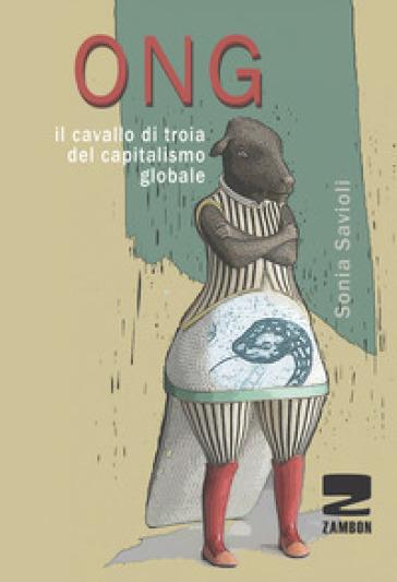 ONG. Il cavallo di troia del capitalismo globale - Sonia Savioli |
