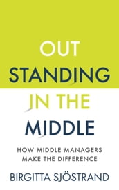 OUTSTANDING in the MIDDLE: How Middle Managers Make the Difference