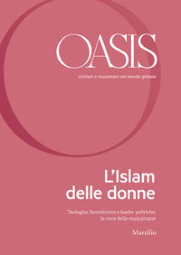 Oasis. Cristiani e musulmani nel mondo globale. 30: L' Islam delle donne. Teologhe, femministe e leader politiche: la voce delle musulmane - Fondazione Internazionale Oasis | Thecosgala.com