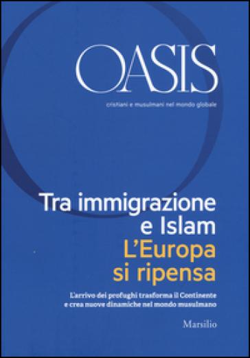 Oasis. Cristiani e musulmani nel mondo globale (2016). 24: Tra immigrazione e Islam. L'Europa si ripensa - Fondazione Internazionale Oasis |