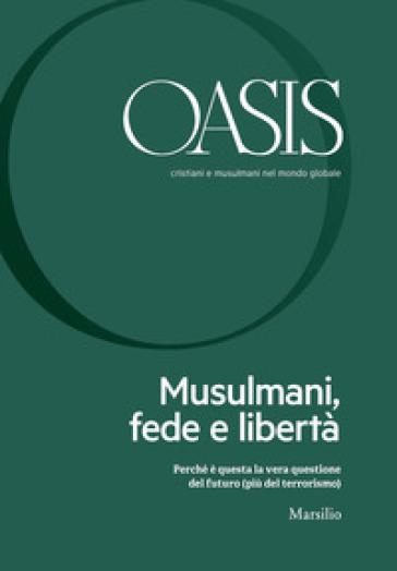 Oasis. Cristiani e musulmani nel mondo globale (2018). 26: Musulmani, fede e libertà - Fondazione Internazionale Oasis | Kritjur.org