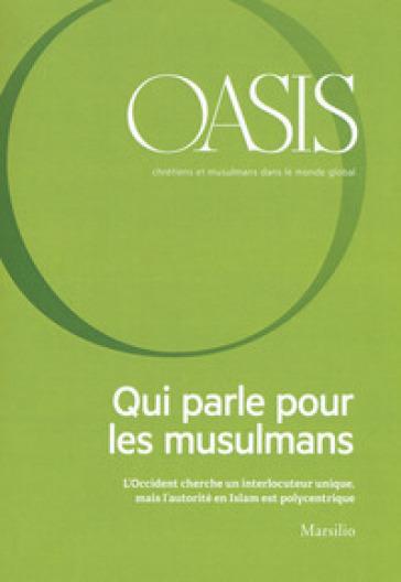Oasis. Cristiani e musulmani nel mondo globale. 25: Qui parle pour les musulmans. L'Occident cherche un interlocuteur unique, mais l'autorìtè en Islam est polycentrique - Fondazione Internazionale Oasis | Kritjur.org