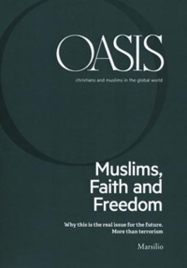 Oasis. Cristiani e musulmani nel mondo globale. Ediz. inglese (2018). 26: Muslims, faith and freedom - Fondazione Internazionale Oasis | Kritjur.org