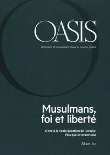 Oasis. Cristiani e musulmani nel mondo globale. Ediz. francese (2018). 26: Musulmans, foi et liberté - Fondazione Internazionale Oasis | Kritjur.org