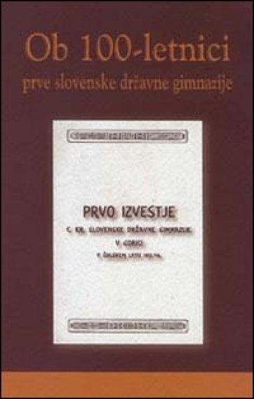 Ob 100-letnici prve slovenske drzavne gimnazije
