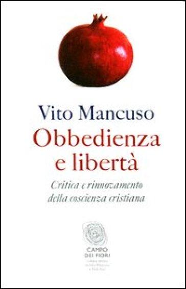 Obbedienza e libertà. Critica e rinnovamento della coscienza cristiana - Vito Mancuso  