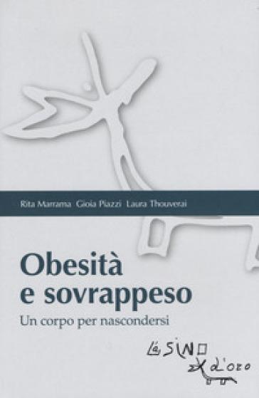 Obesità e sovrappeso. Un corpo per nascondersi - Rita Marrama |
