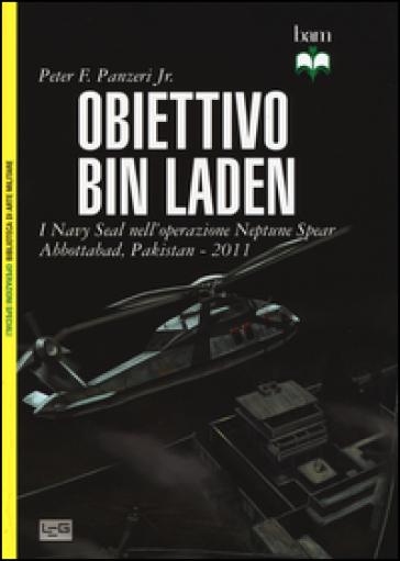 Obiettivo Bin Laden. I Navy Seal nell'operazione Neptune Spear. Abbottabad, Pakistan 2011 - Peter Panzeri | Rochesterscifianimecon.com
