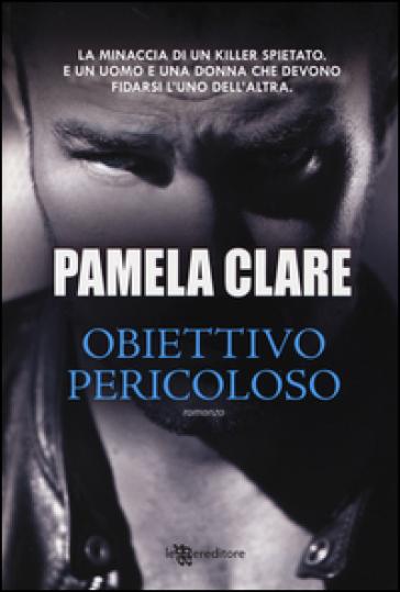 Obiettivo pericoloso - Pamela Clare |