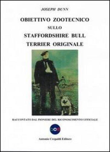 Obiettivo zootecnico sullo Staffordshire Bull Terrier originale. Raccontato dal pioniere del riconoscimento ufficiale - Joseph Dunn |