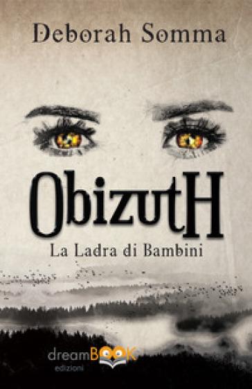 ObizutH. La ladra di bambini - Deborah Somma | Rochesterscifianimecon.com