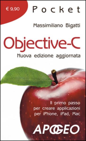Objective-C. Il primo passo per creare applicazioni per i Phone, iPad, Mac - Massimiliano Bigatti pdf epub