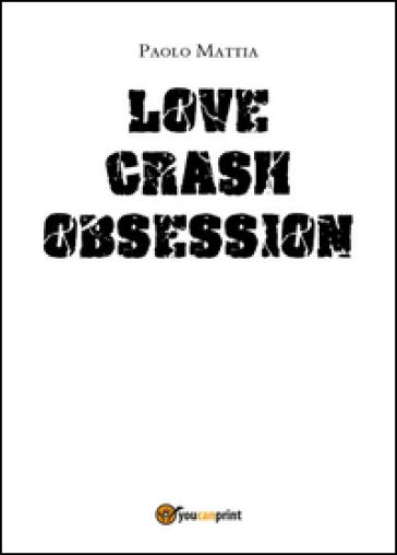 Obsession. Love crash. Ediz. italiana - Paolo Mattia  