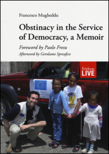 Obstinacy in the service of democracy, a memoir - Francesco Mugheddu |