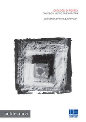 Occasioni di ricerca ovvero il nuovo che arretra - Giancarlo Carnevale | Thecosgala.com
