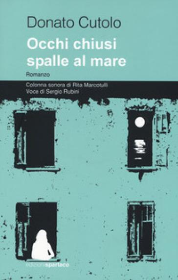 Occhi chiusi spalle al mare. Con Contenuto digitale per download e accesso on line - Donato Cutolo | Kritjur.org