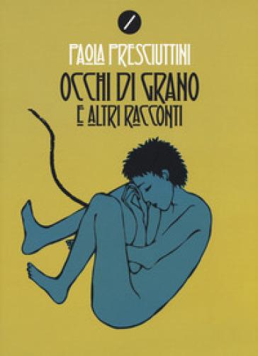 Occhi di grano e altri racconti - Paola Presciuttini |