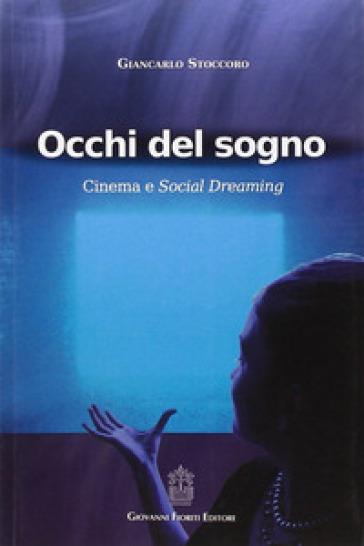 Occhi del sogno. Cinema e Social Dreaming - Giancarlo Stoccoro |