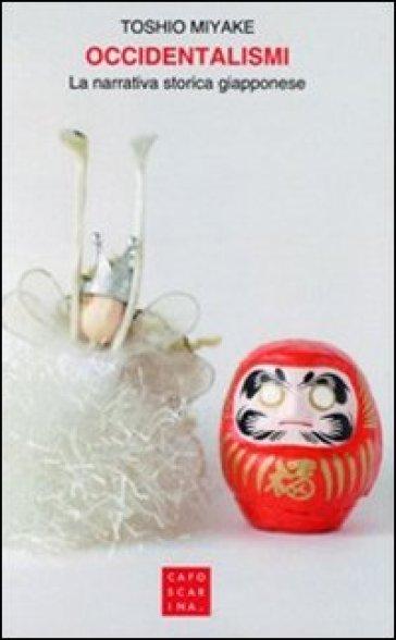 Occidentalismi. La narrativa storica giapponese - Toshio Miyake | Rochesterscifianimecon.com