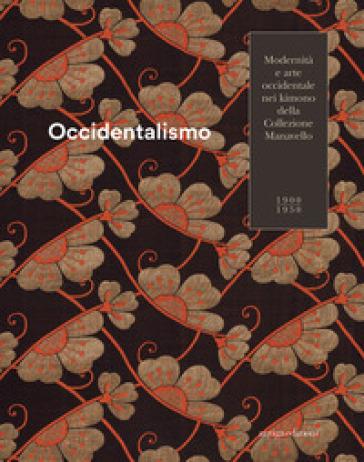 Occidentalismo. Modernità e arte occidentale nei kimono della Collezione Manavello 1900-1950. Catalogo della mostra (Gorizia, 21 novembre 2018-17 marzo 2019). Ediz. illustrata - R. Sgubin | Thecosgala.com