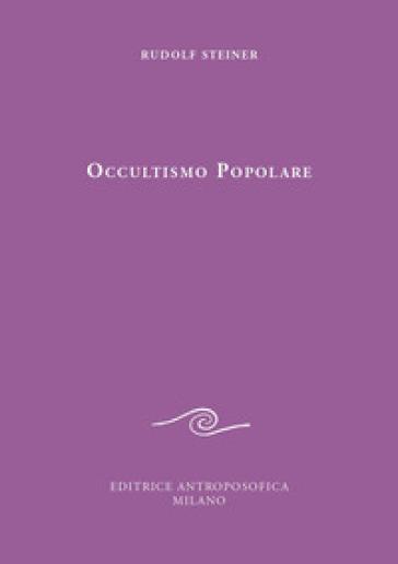 Occultismo popolare. Il Vangelo di Giovanni. La scienza dello spirito alla luce del Vangelo di Giovanni - Rudolph Steiner pdf epub