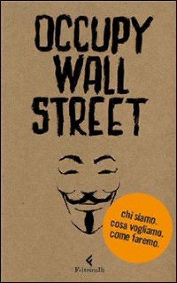 Occupy Wall Street. Chi siamo. Cosa vogliamo. Come faremo - Scrittori per il 99% | Thecosgala.com